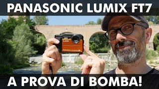 PANASONIC LUMIX FT7: A PROVA DI BOMBA!