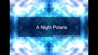 Watch A Dream Too Late A Night Polaris video