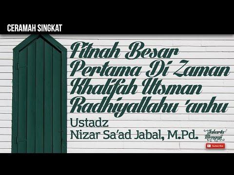 Fitnah Besar Pertama Di Zaman Khalifah Utsman Radhiyallahu 'anhu - Ustadz Nizar Sa'ad Jabal, M.Pd.