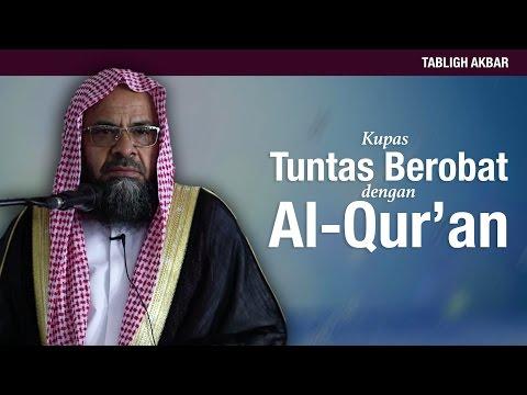 Prof. DR. Syaikh Ali bin Ghazi At-Tuwaijiry - Kupas Tuntas Berobat dengan Al-Qur'an