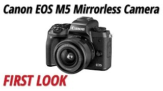 First Look: Canon EOS M5 Mirrorless Camera