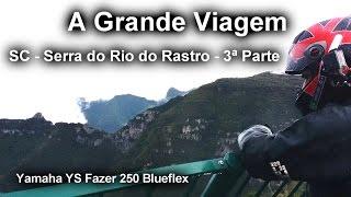 #47 A Grande Viagem - SC - Serra do Rio do Rastro - 3ª Parte! (Yamaha YS Fazer 250 Blueflex)