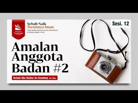 Asbabu Ziyadatil Iman Wa Nuqshanihi | Bab Amalan Amalan Anggota Badan |Ustadz Abu Haidar As Sundawy