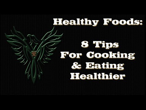 Healthy Foods - 8 Tips For Cooking And Eating Healthier - Healthy Foods Series