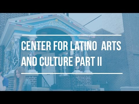 Center for Latino Arts and Culture Pt. II