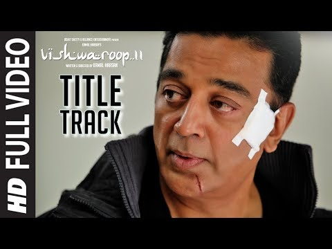 Full Video:  Vishwaroop 2 Title Song | Kamal Haasan, Rahul Bose