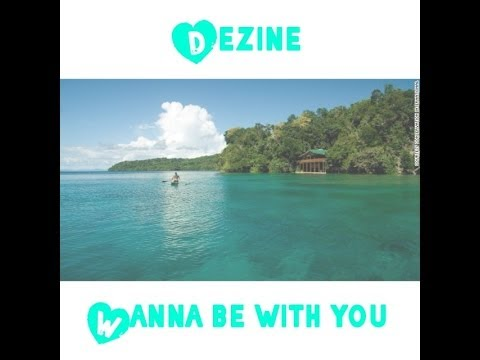 Dezine - I Wanna Be With You video
