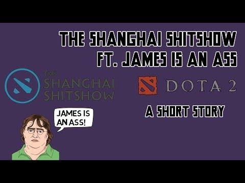 The Shanghai Shitshow ft. James is an Ass - A Short Story | James Harding | 2GD | Major | DotA 2