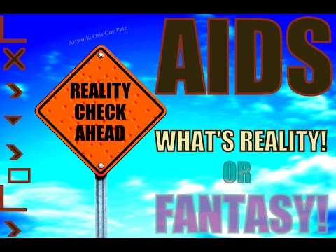 HIV and AIDS: What's Reality Or Fantasy!