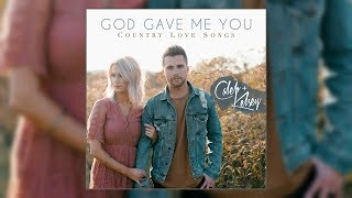 Caleb and Kelsey - God Gave Me You: Country Love Songs [2019]