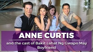 [EXCLUSIVE!] Anne Curtis and the cast of Bakit Lahat Ng Gwapo May Boyfriend