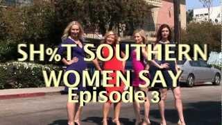Sh%t Southern Women Say, Episode 3