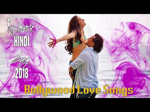 Romantic Hindi Songs 2018 | Bollywood Love Songs | I love Hindi Songs Music