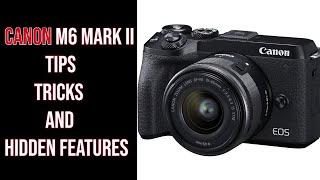 Canon M6 Mark II: Tips, Tricks, & Hidden Features