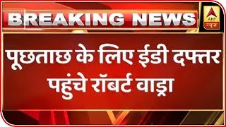 Robert Vadra Reaches ED Office For Questioning | ABP News