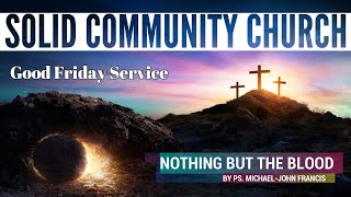 Good Friday Service: Nothing But The Blood by Ps. Michael-John Francis
