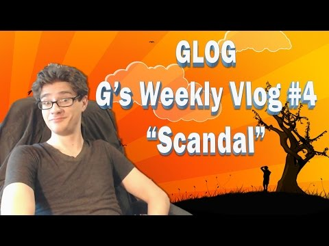 """Glog - A Weekly Video Blog by G #4   """"Scandal"""""""