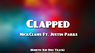 NickClams - Clapped (Kinetic Kid Diss Track) (Ft. Justin Parks) [Official Lyric Video]