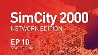 EP 10 - Finale - SimCity 2000 Network Edition (1080p)