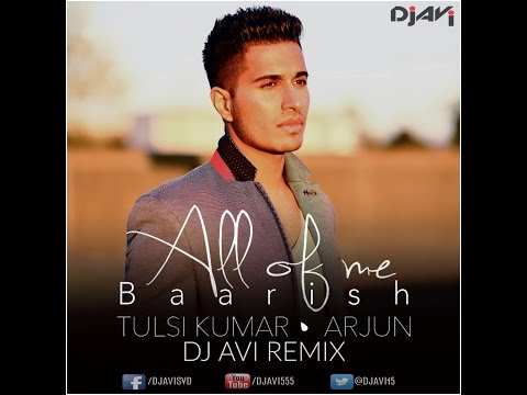 ALL OF ME (BAARISH) - ARJUN & TULSI KUMAR - DJ AVI REMIX