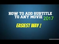 How To Add Subtitles To Any Movie 2017 - EASIEST WAY!