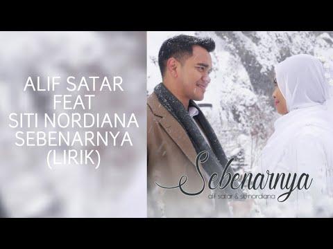 ALIF SATAR FEAT SITI NORDIANA - SEBENARNYA (LIRIK)