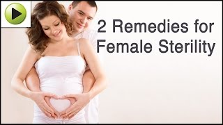Female Sterility - Natural Ayurvedic Home Remedies