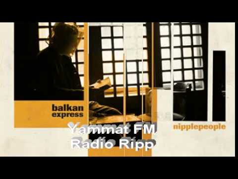 Nipplepeople - Balkan Express (Yammat FM Radio Ripp)