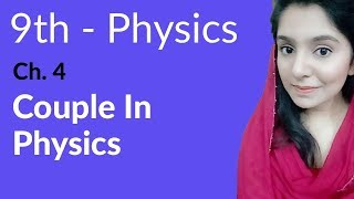 Couple in Physics - Physics Chapter 4 Turning Effect of Forces - 9th Class