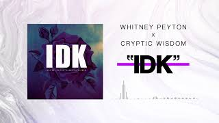 WHITNEY PEYTON - IDK (feat. Cryptic Wisdom)