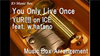 """You Only Live Once/YURI!!! On ICE Feat. W.hatano [Music Box] (Anime """"YURI!!! On ICE"""" ED)"""