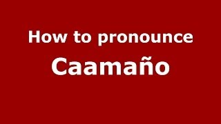 How to pronounce Caamaño (Dominican Republic) - PronounceNames.com