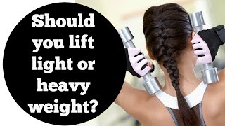 Should You Lift Light or Heavy Weight?