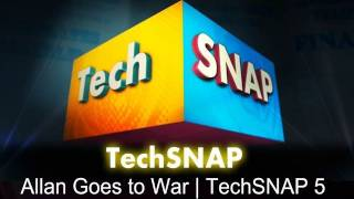 Allan Goes to War | TechSNAP 5