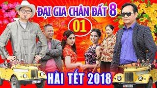 Hài Tết 2018 | Đại Gia Chân Đất 8 - Tập 1 | Phim Hài Tết 2018 Mới Nhất