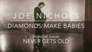 Joe Nichols Diamonds Make Babies