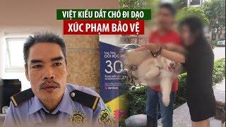 Việt Kiều dắt chó đi dạo xúc phạm bảo vệ và người lớn tuổi gây bức xúc