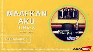 Tipe X - Maafkan Aku | Official Audio