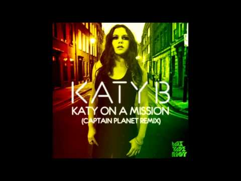 KATY B ON A MISSION CAPTAIN PLANET REMIX