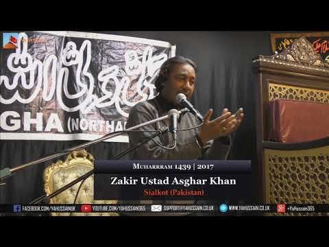 7th Muharram 1439 | 2017 - Zakir Ustad Asghar Khan (Sialkot) - Northampton (UK)