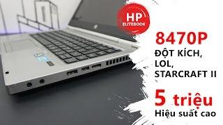 Đột kích, Liên Minh Huyền Thoại, Star Craft II trên laptop HP 8470P GIÁ 5 TRIỆU - Đức Việt