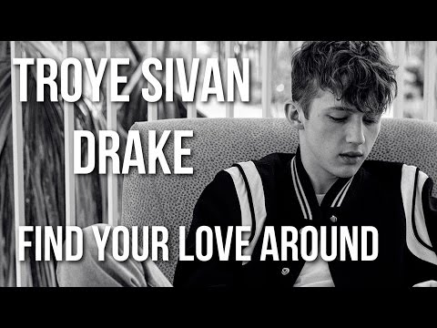 Drake x Troye Sivan - Find Your Love Around (Mashup) (Feat Tkay Maidza)