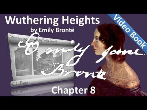 Chapter 08 - Wuthering Heights by Emily Brontë