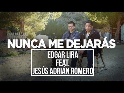 Nunca Me Dejaras Ft. Jesus Adrian Romero