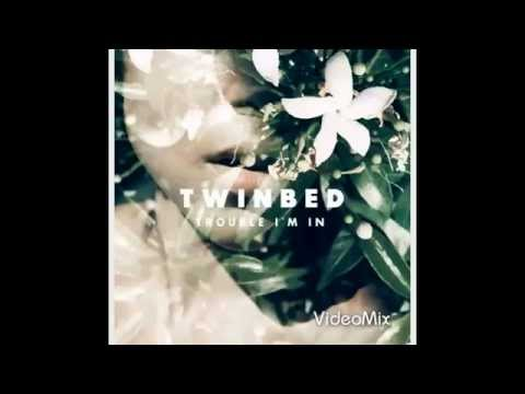 Twinbed - Trouble Im In