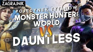 Monster Hunter: World vs Dauntless - POJEDYNEK TYTANÓW