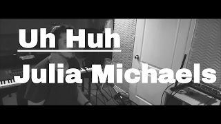 Download Lagu Uh Huh - Julia Michaels (cover) Gratis STAFABAND