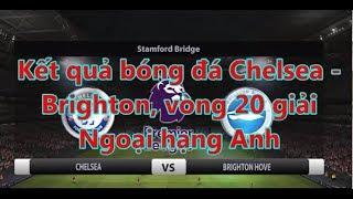 Kết quả bóng đá Chelsea -  Brighton, vòng 20 giải  Ngoại hạng Anh