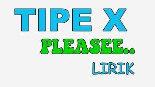 TIPE X PLEASE LIRIK