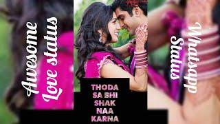 Thoda sa bhi shak naa karna  Full screen whatsapp